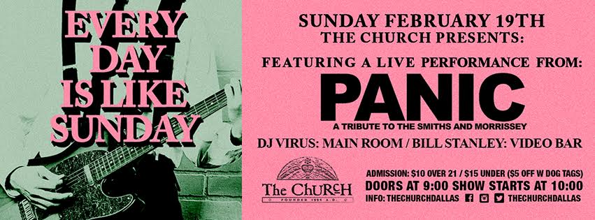 Click to view banner for 02.19.2017 Everyday is Like Sunday featuring: Panic (Smiths / Morrissey tribute)